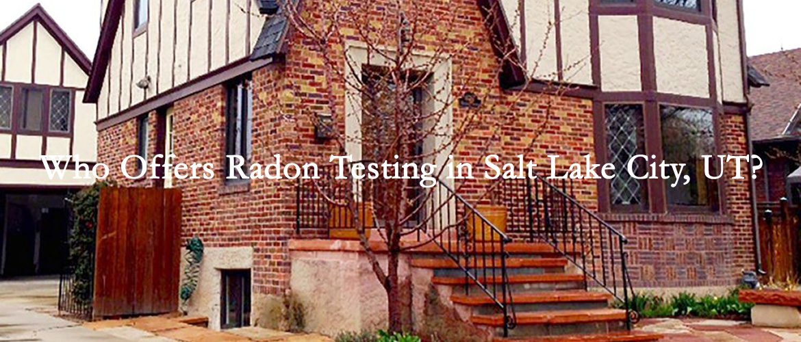 Who Offers Radon Testing in Salt Lake City, UT?