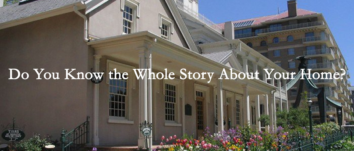 Do You Know the Whole Story About Your Home?